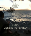 KEEP CALM AND LOVE JESSIE PETERIKA - Personalised Poster large
