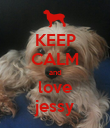 KEEP CALM and love jessy - Personalised Poster large