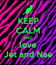 KEEP CALM AND love Jet and Nae - Personalised Poster large
