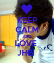 KEEP CALM AND LOVE  JHEI  - Personalised Poster large