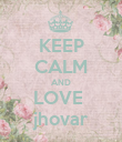 KEEP CALM AND LOVE  jhovar - Personalised Poster large