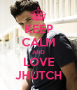 KEEP CALM AND LOVE JHUTCH - Personalised Poster large