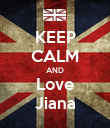 KEEP CALM AND Love Jiana - Personalised Poster large