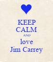 KEEP CALM AND love Jim Carrey - Personalised Poster large