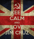 KEEP CALM AND LOVE JIM CRUZ - Personalised Poster large