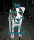 KEEP CALM AND Love Jimmy!!!!! - Personalised Poster large