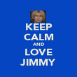 KEEP CALM AND LOVE JIMMY - Personalised Poster large