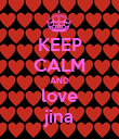 KEEP CALM AND love jina - Personalised Poster large