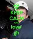 KEEP CALM AND love  jjh - Personalised Poster large