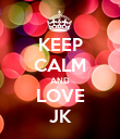 KEEP CALM AND LOVE JK - Personalised Poster large