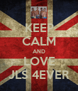 KEEP CALM AND LOVE JLS 4EVER - Personalised Poster large