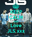 KEEP CALM AND Love JLS xxx - Personalised Poster large