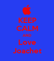 KEEP CALM AND Love Joachet - Personalised Poster large