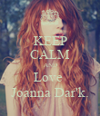 KEEP CALM AND Love  Joanna Dar'k. - Personalised Poster large
