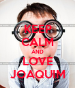 KEEP CALM AND LOVE JOAQUIM - Personalised Poster large