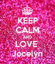 KEEP CALM AND LOVE  Jocelyn - Personalised Poster large