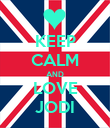 KEEP CALM AND LOVE JODI - Personalised Poster large