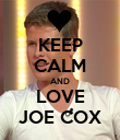 KEEP CALM AND LOVE JOE COX - Personalised Poster large