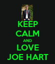 KEEP CALM AND LOVE JOE HART - Personalised Poster large