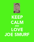 KEEP CALM AND LOVE JOE SMURF - Personalised Poster large