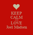 KEEP CALM AND LOVE Joel Madsen - Personalised Poster large
