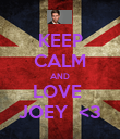 KEEP CALM AND LOVE  JOEY  <3 - Personalised Poster large