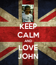 KEEP CALM AND LOVE JOHN - Personalised Poster large