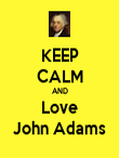 KEEP CALM AND Love John Adams - Personalised Poster large