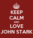 KEEP CALM AND LOVE JOHN STARK - Personalised Poster large