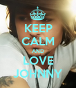 KEEP CALM AND LOVE JOHNNY - Personalised Poster large