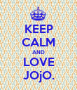 KEEP CALM AND LOVE JOjO. - Personalised Poster large