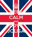 KEEP CALM AND LOVE JOLISA - Personalised Poster large