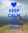 KEEP CALM AND LOVE JOm - Personalised Poster large