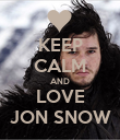 KEEP CALM AND LOVE JON SNOW - Personalised Poster large