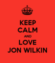KEEP CALM AND LOVE JON WILKIN - Personalised Poster large