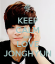 KEEP CALM AND LOVE JONGHYUN - Personalised Poster large