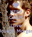 KEEP CALM AND Love  Joseph Morgani - Personalised Poster large