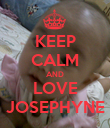 KEEP CALM AND LOVE JOSEPHYNE - Personalised Poster small