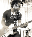 KEEP CALM AND LOVE JOSH FARRO - Personalised Poster large