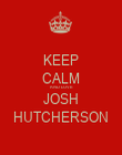 KEEP CALM AND LOVE JOSH HUTCHERSON - Personalised Poster large