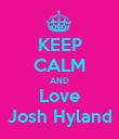 KEEP CALM AND Love Josh Hyland - Personalised Poster large