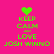 KEEP CALM AND LOVE JOSH WINNO - Personalised Poster large