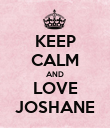 KEEP CALM AND LOVE JOSHANE - Personalised Poster large