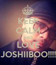 KEEP CALM AND LOVE JOSHIIBOO!!!! - Personalised Poster large