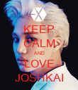 KEEP CALM AND LOVE JOSHKAI - Personalised Poster large