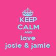 KEEP CALM AND love josie & jamie - Personalised Poster large