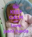 KEEP CALM AND love juani rueda - Personalised Poster large