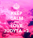 KEEP CALM AND LOVE JUDYTA <3 - Personalised Poster large