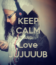 KEEP CALM AND Love JUJUUUB - Personalised Poster large