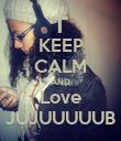 KEEP CALM AND Love JUJUUUUUB - Personalised Poster small